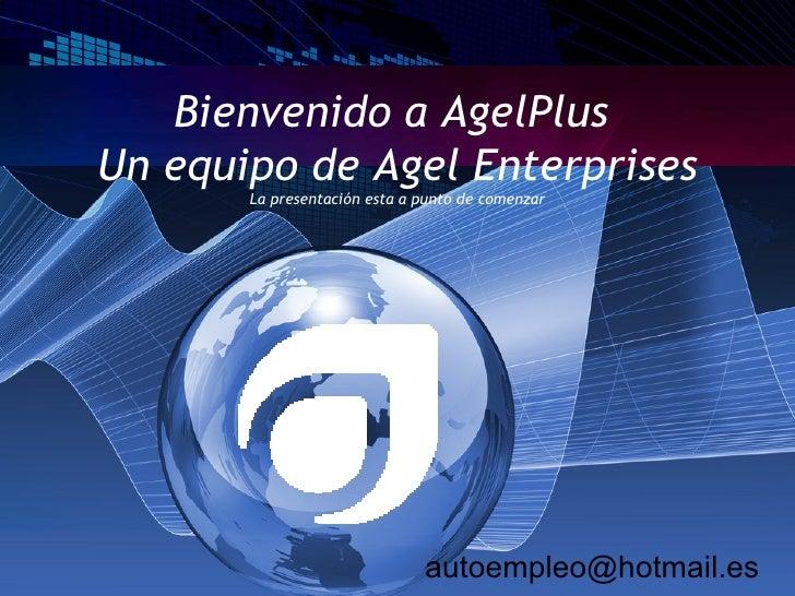 Bienvenido a AgelPlus  Un equipo de Agel Enterprises La presentación esta a punto de comenzar [email_address]
