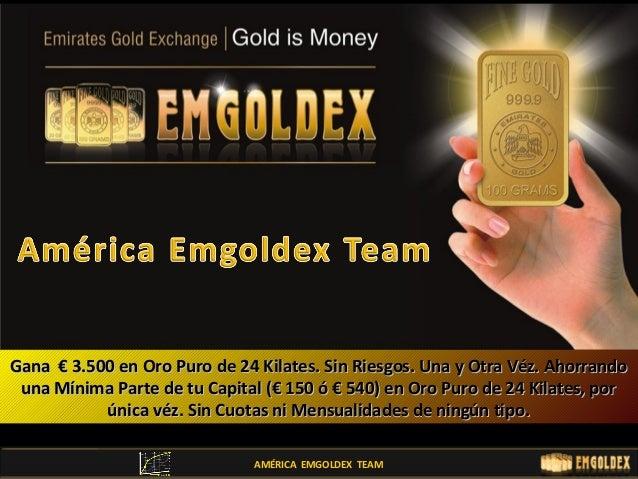 AMÉRICA EMGOLDEX TEAM Gana € 3.500 en Oro Puro de 24 Kilates. Sin Riesgos. Una y Otra Véz. AhorrandoGana € 3.500 en Oro Pu...