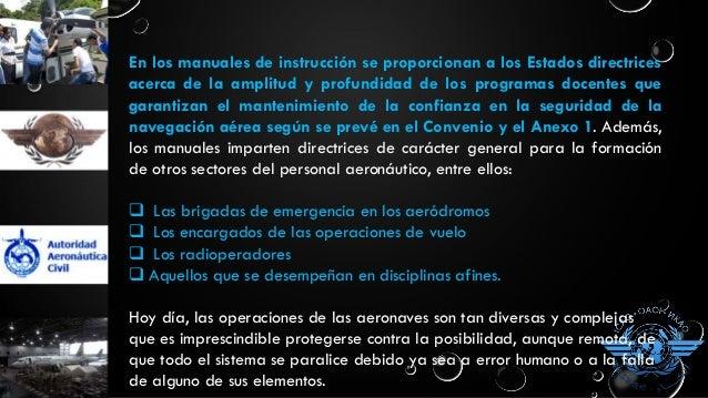 El ser humano es el eslabón vital de la cadena constituida por las operaciones de las aeronaves, si bien debido a su propi...
