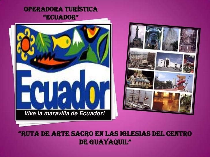 """OPERADORA TURÍSTICA """"ECUADOR""""<br />Vive la maravilla de Ecuador!<br />""""RUTA DE ARTE SACRO EN LAS IGLESIAS DEL CENTRO DE GU..."""