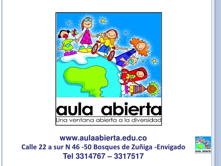 www.aulaabierta.edu.coCalle 22 a sur N 46 -50 Bosques de Zuñiga -Envigado              Tel 3314767 – 3317517