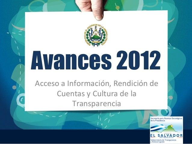Avances 2012 Acceso  a  Información,  Rendición  de   Cuentas  y  Cultura  de  la   Transparencia