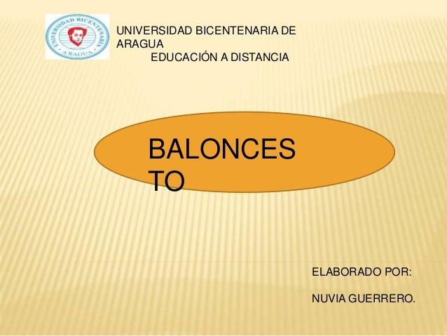 BALONCES TO ELABORADO POR: NUVIA GUERRERO. UNIVERSIDAD BICENTENARIA DE ARAGUA EDUCACIÓN A DISTANCIA