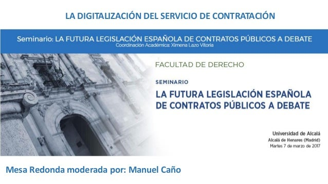 Mesa Redonda moderada por: Manuel Caño LA DIGITALIZACIÓN DEL SERVICIO DE CONTRATACIÓN