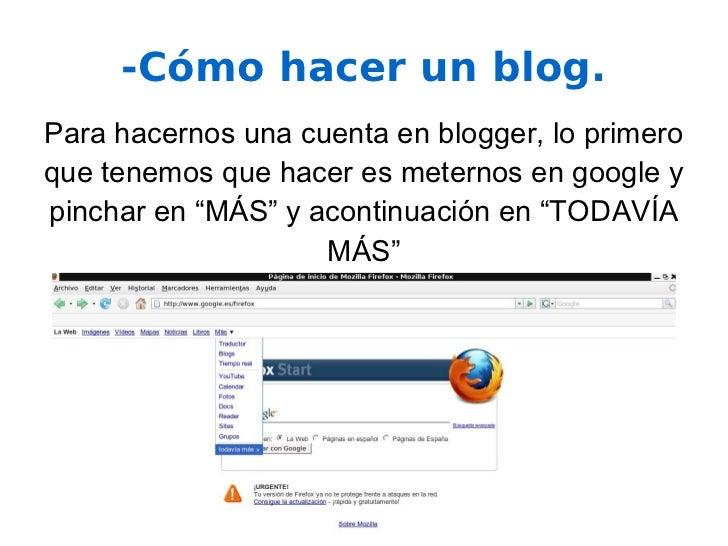 -Cómo hacer un blog. Para hacernos una cuenta en blogger, lo primero que tenemos que hacer es meternos en google y pinchar...