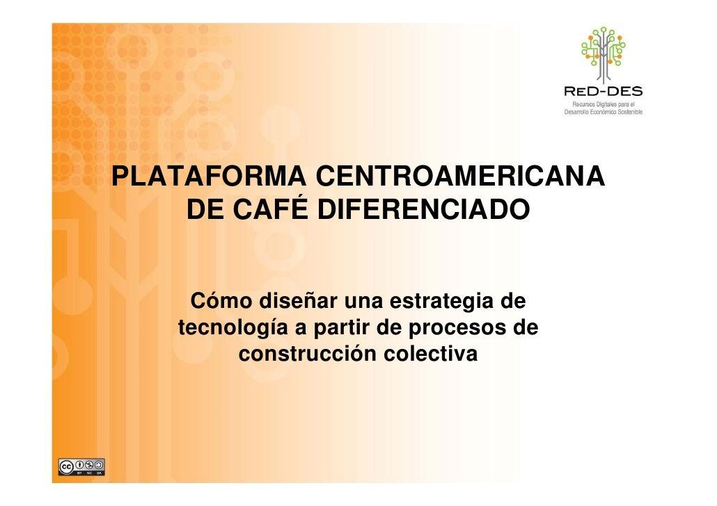 PLATAFORMA CENTROAMERICANA     DE CAFÉ DIFERENCIADO           É       Cómo diseñar una estrategia de                      ...