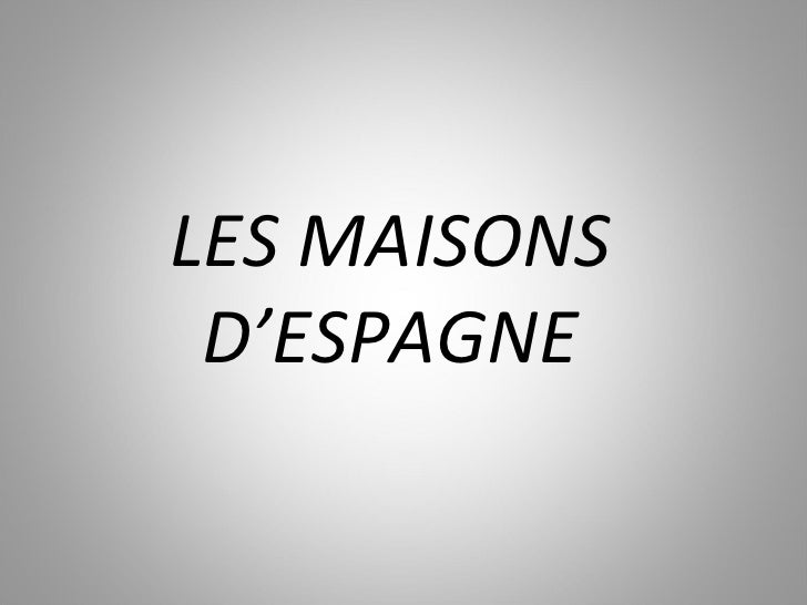 LES MAISONS D'ESPAGNE
