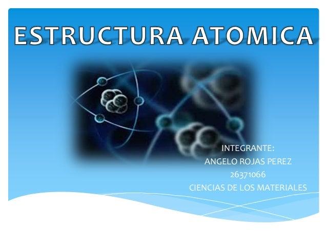 INTEGRANTE: ANGELO ROJAS PEREZ 26371066 CIENCIAS DE LOS MATERIALES