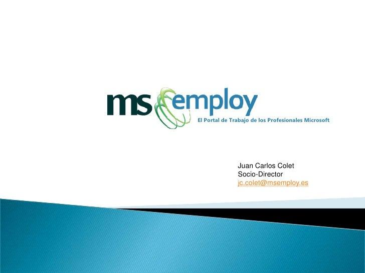 El Portal de Trabajo de los Profesionales Microsoft               Juan Carlos Colet               Socio-Director          ...