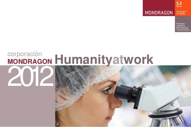 corporación MONDRAGON 2012 Humanityatwork