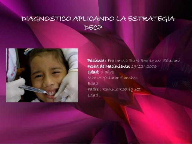 DIAGNOSTICO APLICANDO LA ESTRATEGIA              DECP               Paciente : Fracheska Rubí Rodríguez Sánchez           ...