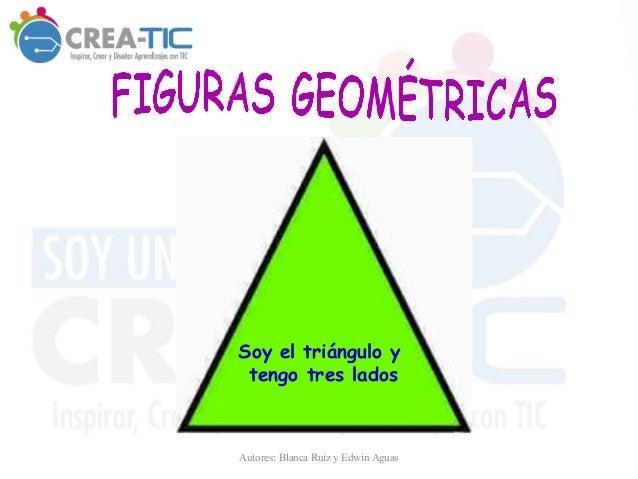 Soy el triángulo y tengo tres lados Autores: Blanca Ruiz y Edwin Aguas