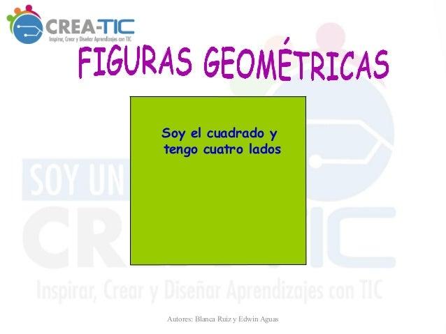 Soy el cuadrado y tengo cuatro lados Autores: Blanca Ruiz y Edwin Aguas