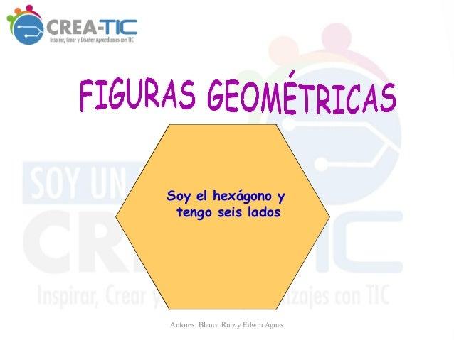 Soy el hexágono y tengo seis lados Autores: Blanca Ruiz y Edwin Aguas
