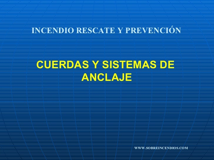 CUERDAS Y SISTEMAS DE  ANCLAJE  INCENDIO RESCATE Y PREVENCIÓN WWW.SOBREINCENDIOS.COM
