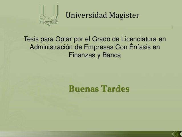 Universidad Magister Tesis para Optar por el Grado de Licenciatura en Administración de Empresas Con Énfasis en Finanzas y...