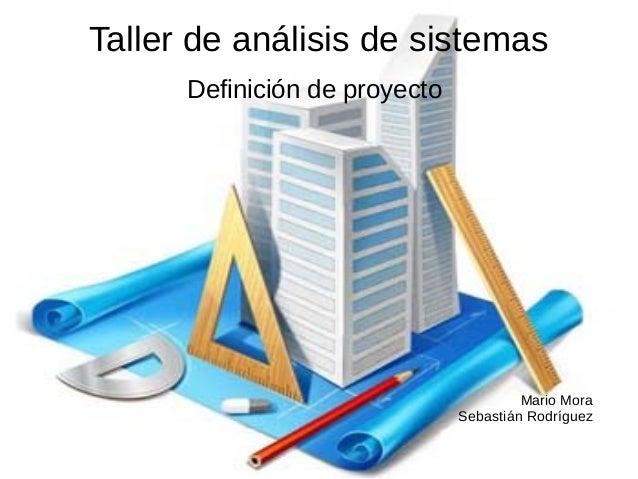Taller de análisis de sistemasDefinición de proyectoMario MoraSebastián Rodríguez