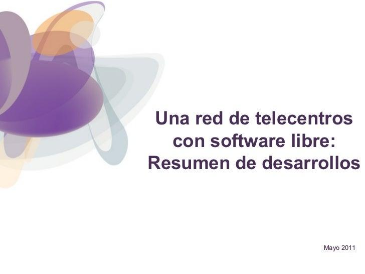 Mayo 2011 Una red de telecentros con software libre: Resumen de desarrollos