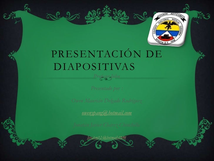 PRESENTACIÓN DEDIAPOSITIVAS            Profesor John           Presentado por :  Owen Mauricio Delgado Rodríguez      owen...