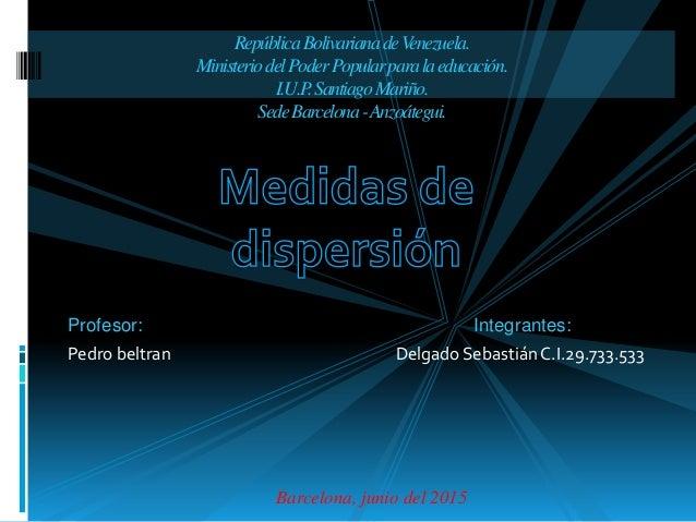 Profesor: Integrantes: Pedro beltran Delgado Sebastián C.I.29.733.533 Barcelona, junio del 2015 RepúblicaBolivarianadeVene...