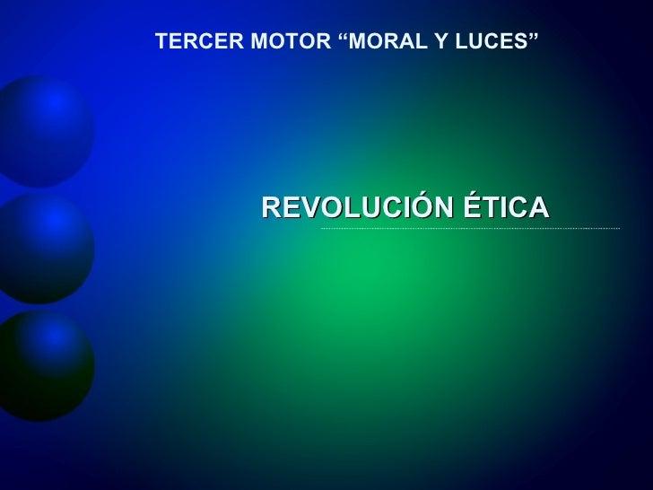 """REVOLUCIÓN ÉTICA TERCER MOTOR """"MORAL Y LUCES"""""""