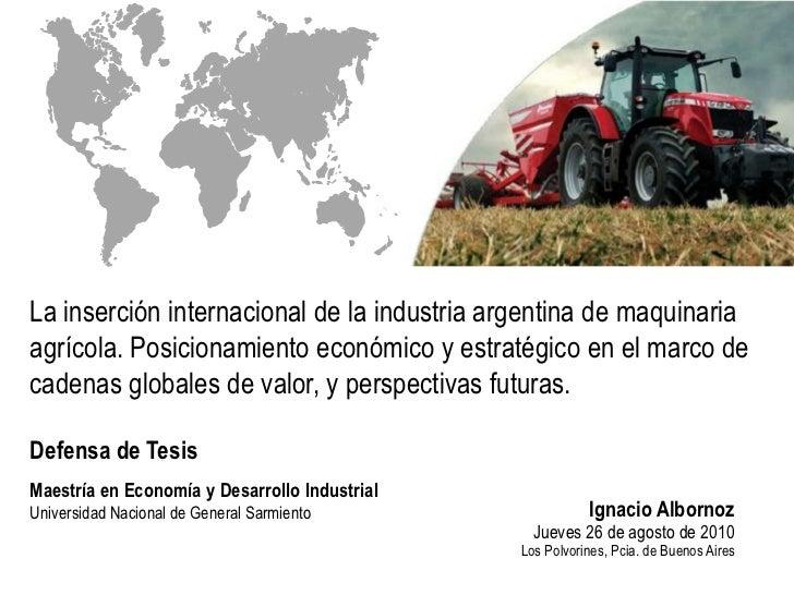 La inserción internacional de la industria argentina de maquinariaagrícola. Posicionamiento económico y estratégico en el ...