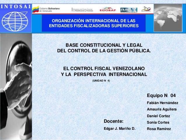 ORGANIZACIÓN INTERNACIONAL DE LASENTIDADES FISCALIZADORAS SUPERIORES      BASE CONSTITUCIONAL Y LEGAL   DEL CONTROL DE LA ...