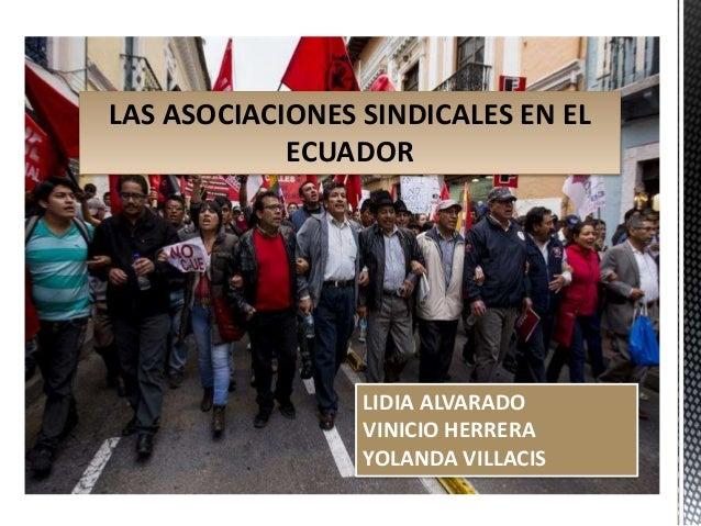 LAS ASOCIACIONES SINDICALES EN EL ECUADOR LIDIA ALVARADO VINICIO HERRERA YOLANDA VILLACIS
