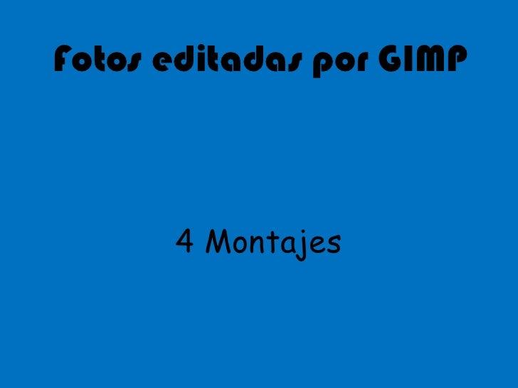 Fotos editadas por GIMP<br />4Montajes<br />