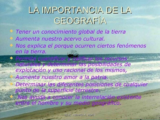 LA IMPORTANCIA DE LA GEOGRAFÍA          Tener un conocimiento global de la tierra Aumenta nuestro acervo cultural. ...