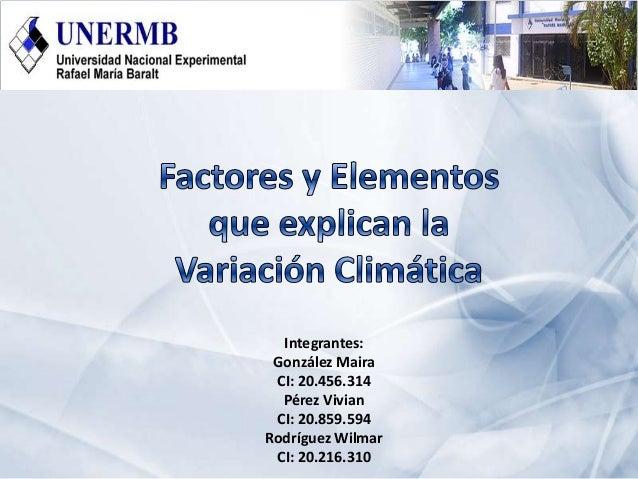Integrantes:González MairaCI: 20.456.314Pérez VivianCI: 20.859.594Rodríguez WilmarCI: 20.216.310
