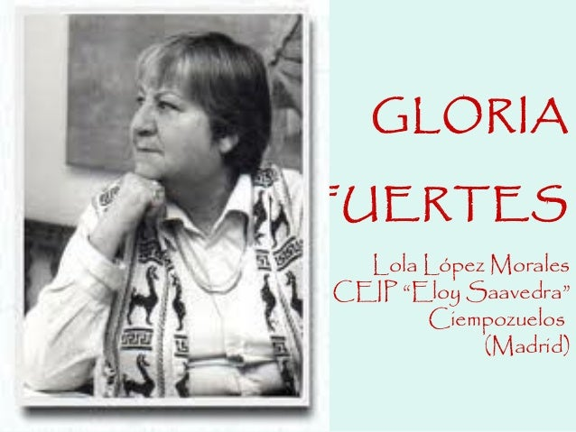 "GLORIAFUERTES  Lola López MoralesCEIP ""Eloy Saavedra""       Ciempozuelos            (Madrid)"