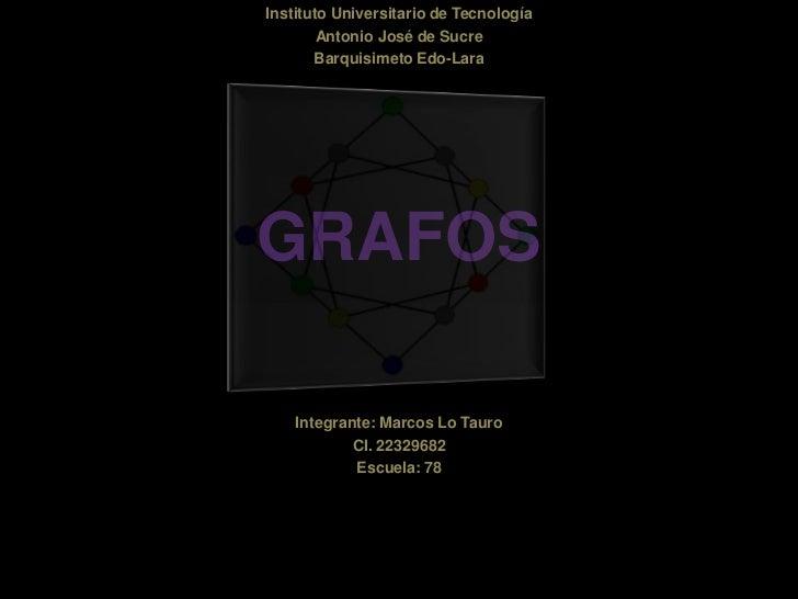 Instituto Universitario de Tecnología        Antonio José de Sucre       Barquisimeto Edo-LaraGRAFOS    Integrante: Marcos...