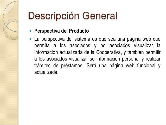 Descripción General 2.2. Funciones del Producto Este sistema mostrará la información actualizada de laCooperativa, ademá...