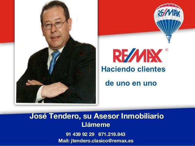 José Tendero, su Asesor Inmobiliario Llámeme 91 439 92 29 671.219.843 Mail: jtendero.clasico@remax.es Aquí, tu foto Hacien...