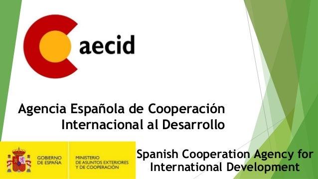 Agencia Española de Cooperación Internacional al Desarrollo Spanish Cooperation Agency for International Development