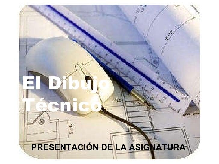 Presentación de la asignatura de Dibujo Técnico