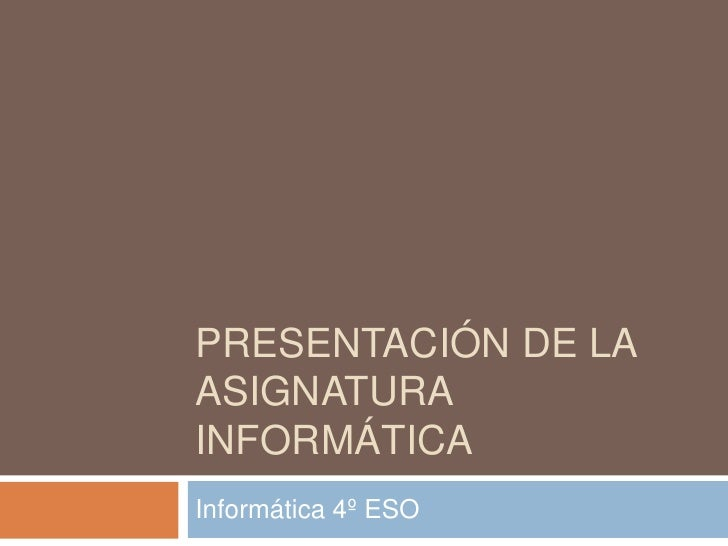 Presentación de la asignatura informática<br />Informática 4º ESO<br />