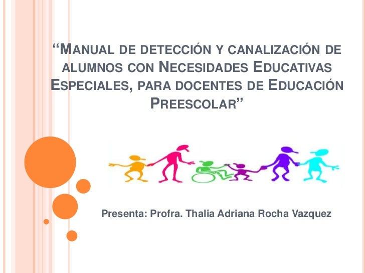 """""""MANUAL DE DETECCIÓN Y CANALIZACIÓN DE  ALUMNOS CON NECESIDADES EDUCATIVAS ESPECIALES, PARA DOCENTES DE EDUCACIÓN         ..."""