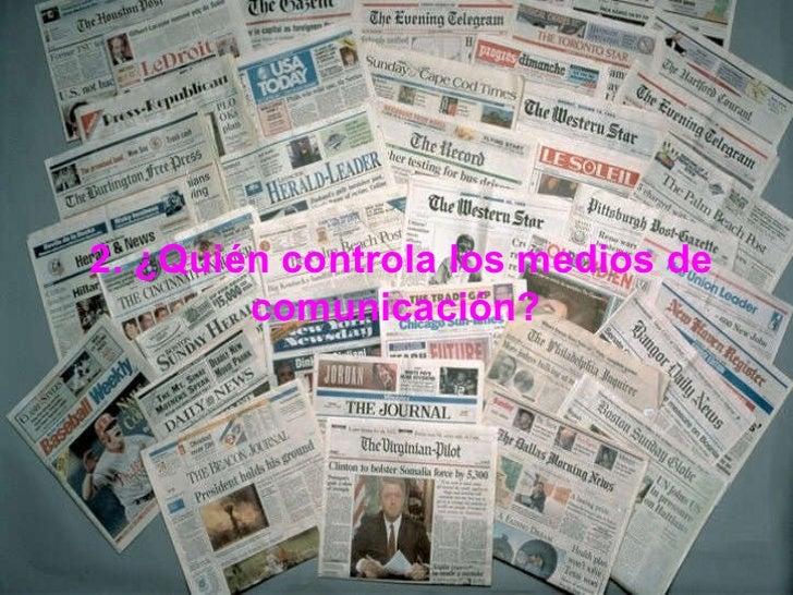 2. ¿Quién controla los medios de comunicación?