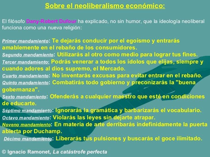 Sobre el neoliberalismo económico: El filósofo  Dany-Robert Dufour  ha explicado, no sin humor, que la ideología neolibera...
