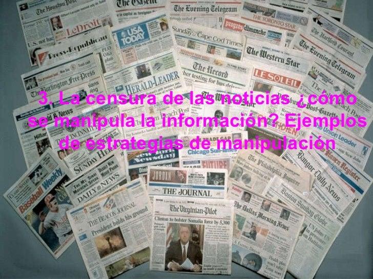 3. La censura de las noticias ¿cómo se manipula la información? Ejemplos de estrategias de manipulación