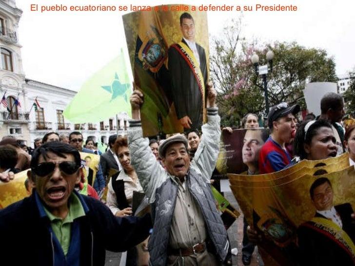 El pueblo ecuatoriano El pueblo ecuatoriano se lanza a la calle a defender a su Presidente