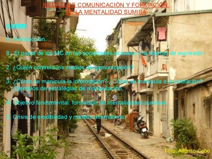 Foto: Alfonso Cobo <ul><li>MEDIOS DE COMUNICACIÓN Y FORMACIÓN  </li></ul><ul><li>DE LA MENTALIDAD SUMISA </li></ul><ul><li...