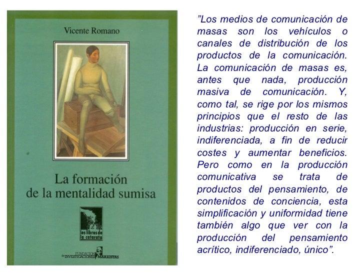 """"""" Los medios de comunicación de masas son los vehículos o canales de distribución de los productos de la comunicación. La ..."""