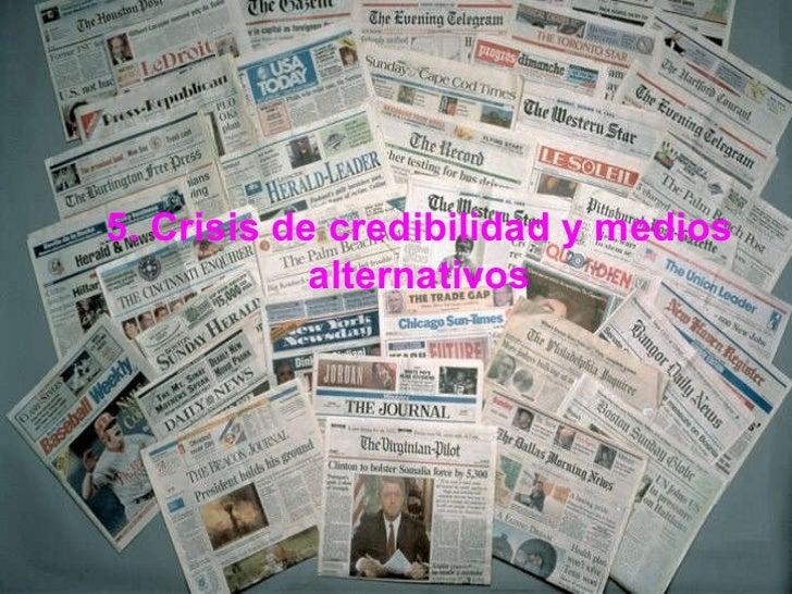 5. Crisis de credibilidad y medios alternativos