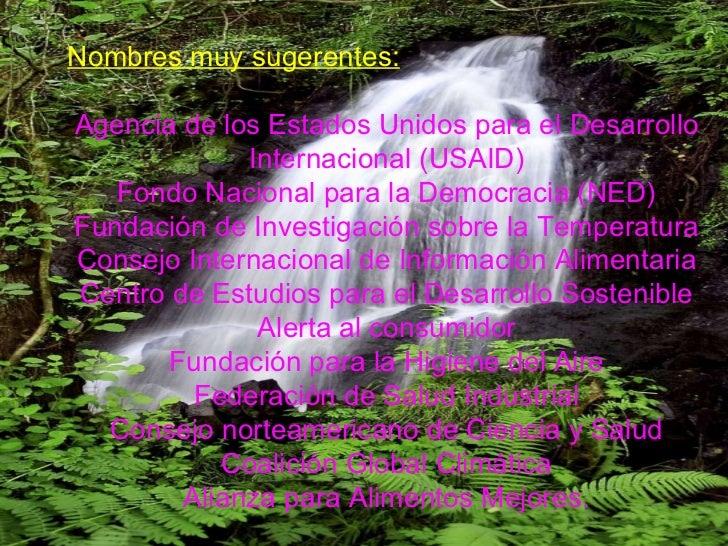 Nombres muy sugerentes: Agencia de los Estados Unidos para el Desarrollo Internacional (USAID) Fondo Nacional para la Demo...