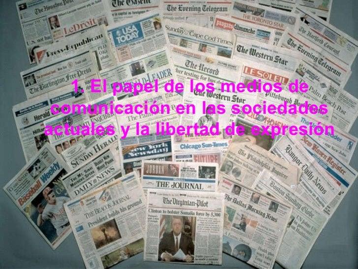 1. El papel de los medios de comunicación en las sociedades actuales y la libertad de expresión