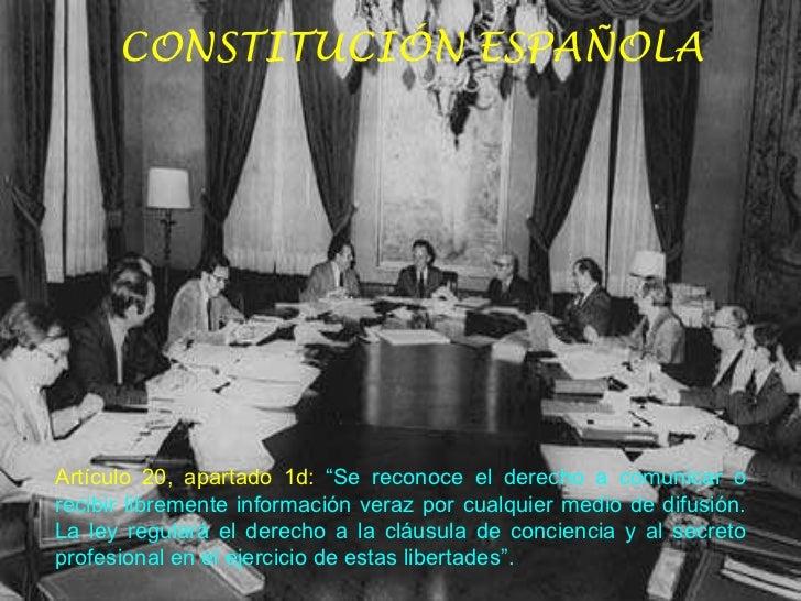 """CONSTITUCIÓN ESPAÑOLA Artículo 20, apartado 1d:   """"Se reconoce el derecho a comunicar o recibir libremente información ver..."""