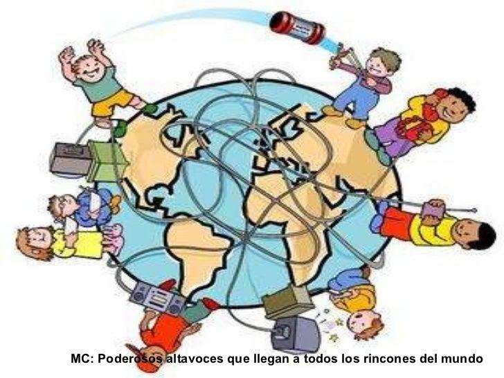 MC: Poderosos altavoces que llegan a todos los rincones del mundo